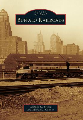 Buffalo Railroads By Meyers, Stephen G./ Connor, Michael J.