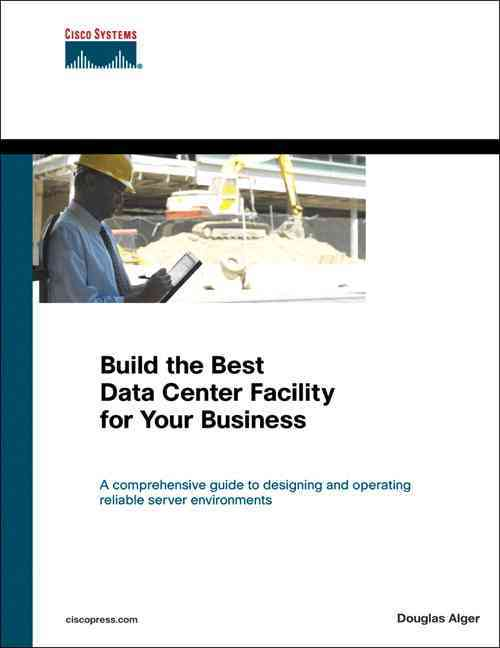 Build the Best Data Center Facility for Your Business By Alger, Douglas